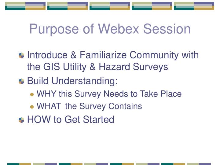 Purpose of Webex Session