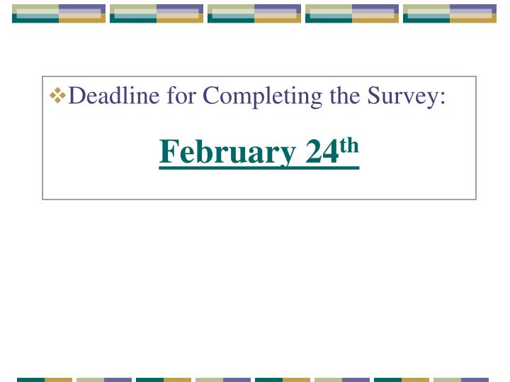 Deadline for Completing the Survey: