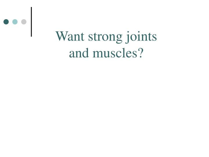 Want strong joints and muscles?