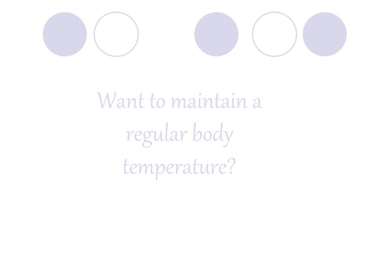 Want to maintain a regular body temperature?