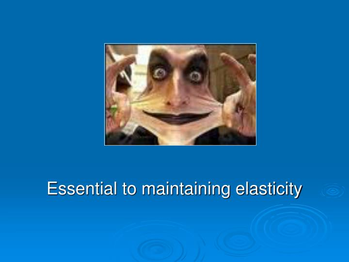 Essential to maintaining elasticity