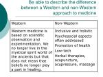 be able to describe the difference between a western and non western approach to medicine