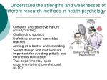 understand the strengths and weaknesses of different research methods in health psychology