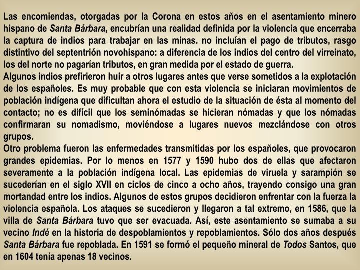 Las encomiendas, otorgadas por la Corona en estos años en el asentamiento minero hispano de