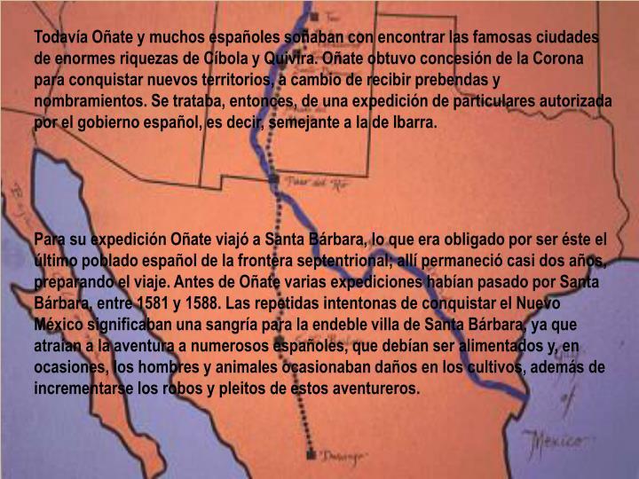 Todavía Oñate y muchos españoles soñaban con encontrar las famosas ciudades de enormes riquezas de Cíbola y Quivira.