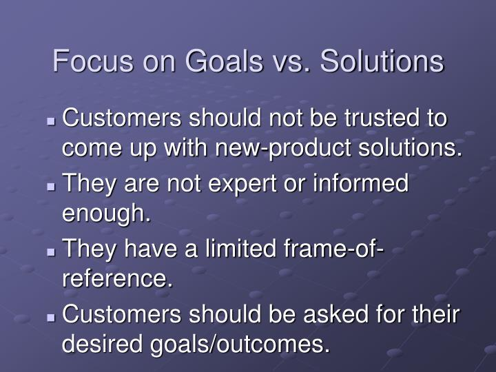 Focus on Goals vs. Solutions