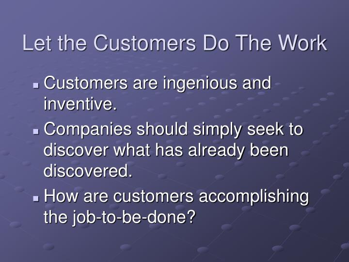 Let the Customers Do The Work