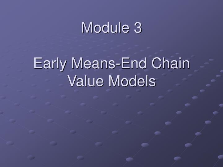 module 3 early means end chain value models