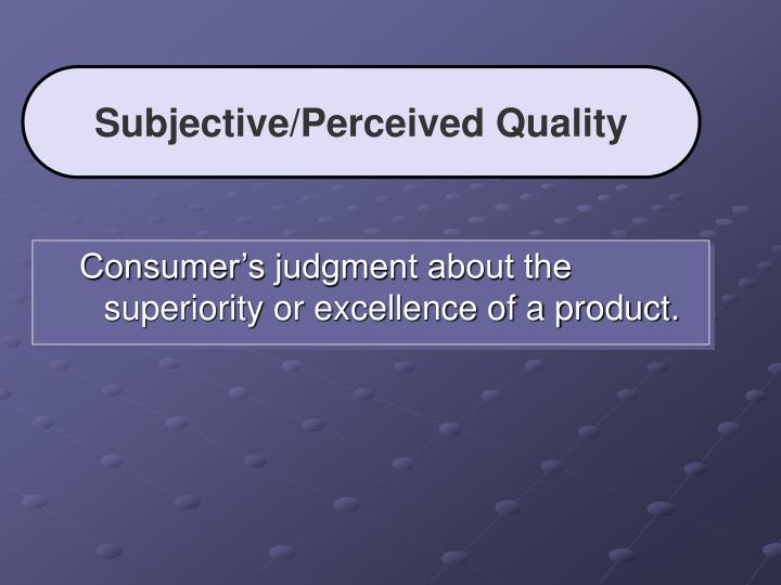Subjective/Perceived Quality