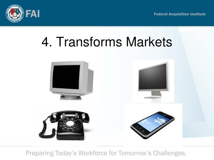 4. Transforms Markets