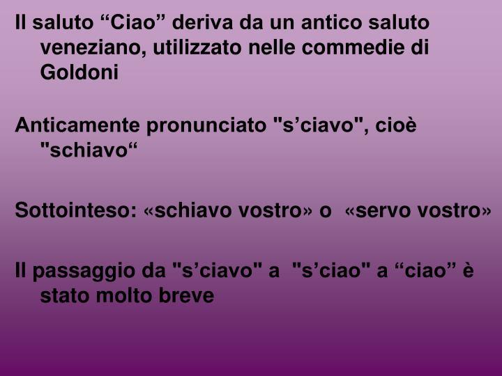 """Il saluto """"Ciao"""" deriva da un antico saluto veneziano, utilizzato nelle commedie di Goldoni"""