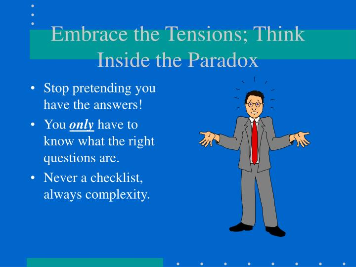 Embrace the Tensions; Think Inside the Paradox