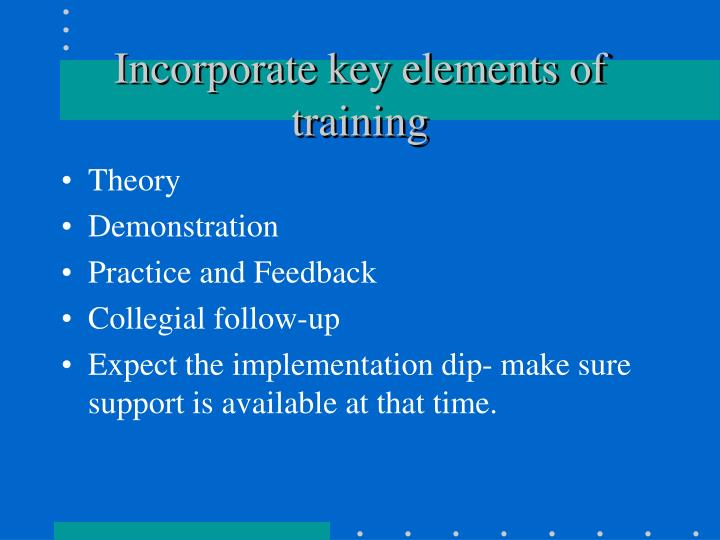 Incorporate key elements of training