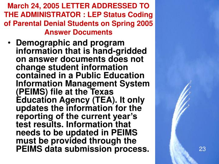 March 24, 2005 LETTER ADDRESSED TO THE ADMINISTRATOR : LEP Status Coding of Parental Denial Students on Spring 2005 Answer Documents
