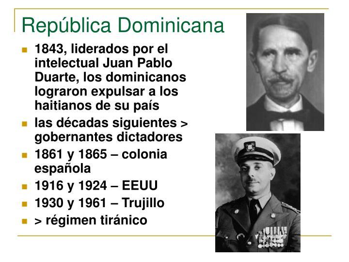 1843, liderados por el intelectual Juan Pablo Duarte, los dominicanos lograron expulsar a los haitianos de su país