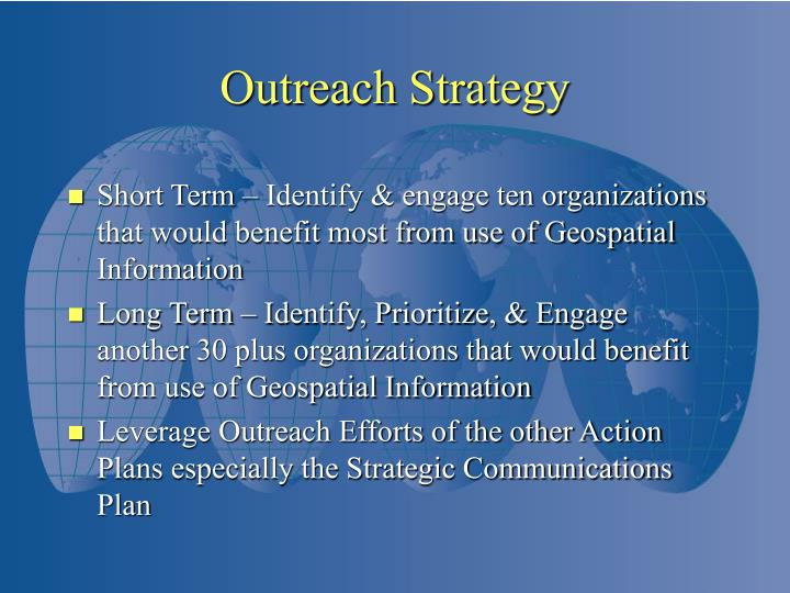 Short Term – Identify & engage ten organizations that would benefit most from use of Geospatial Information