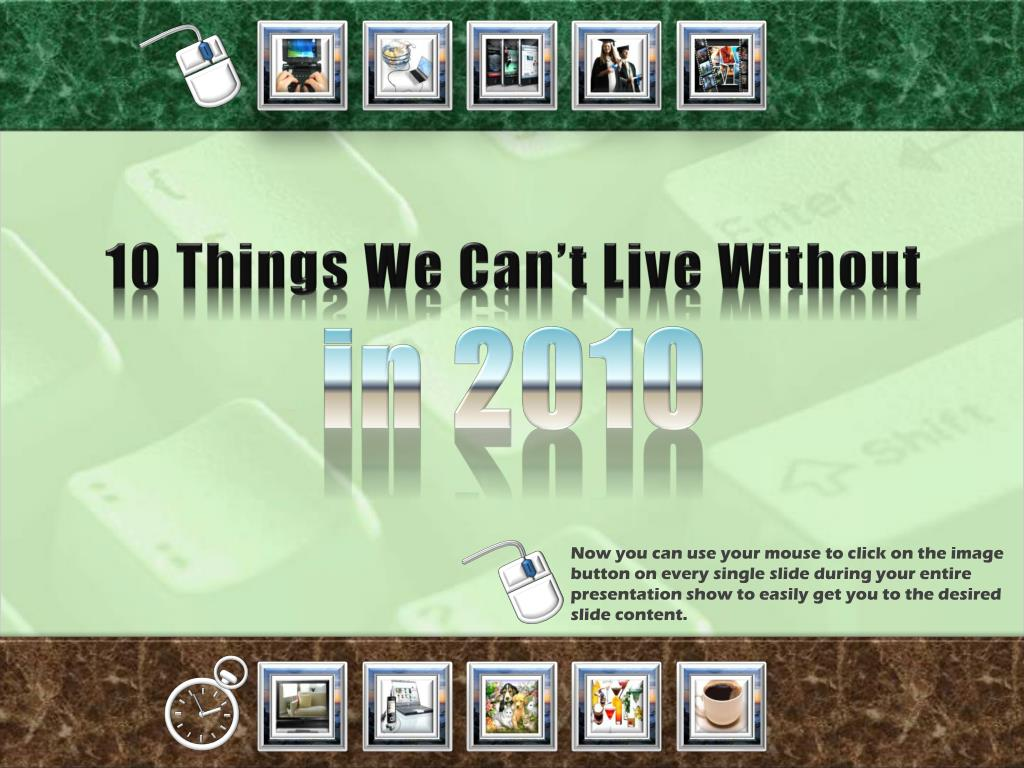 10 Things We Can't Live Without