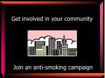 get involved in your community join an anti smoking campaign