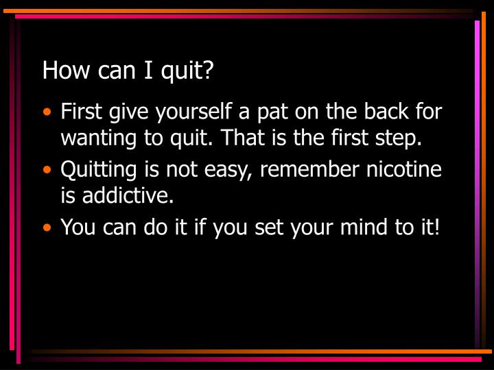 How can I quit?