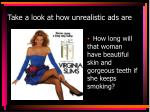 take a look at how unrealistic ads are