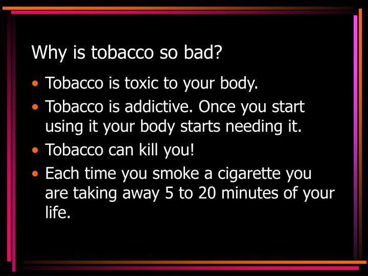 Why is tobacco so bad