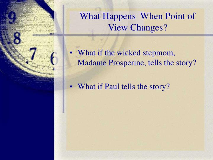 What Happens  When Point of View Changes?