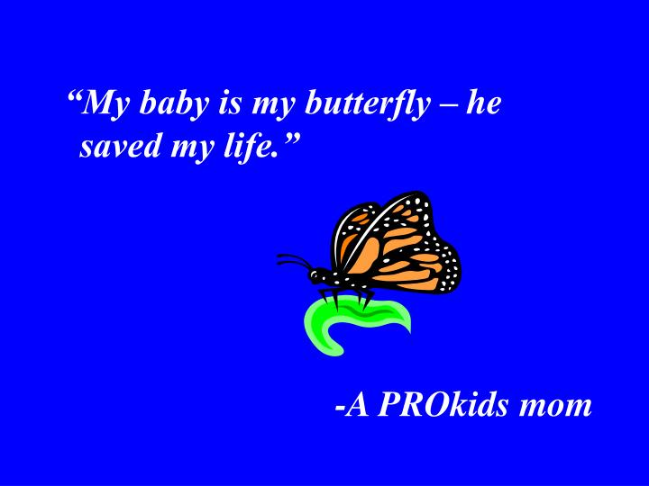 """My baby is my butterfly – he saved my life."""