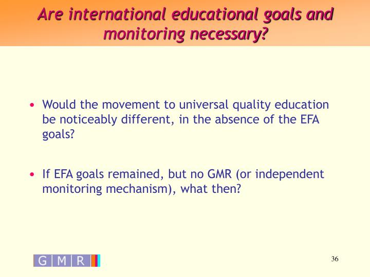 Are international educational goals and monitoring necessary?