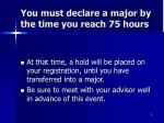 you must declare a major by the time you reach 75 hours
