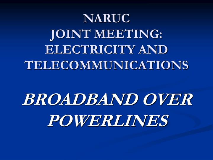 Naruc joint meeting electricity and telecommunications broadband over powerlines