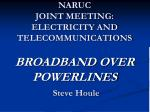 naruc joint meeting electricity and telecommunications broadband over powerlines steve houle