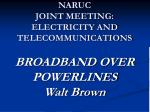 naruc joint meeting electricity and telecommunications broadband over powerlines walt brown
