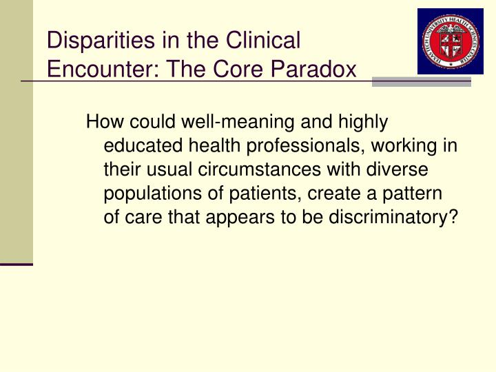Disparities in the Clinical Encounter: The Core Paradox