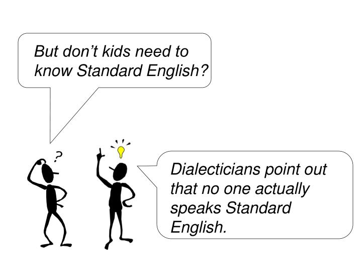But don't kids need to know Standard English?
