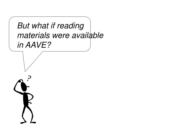 But what if reading materials were available in AAVE?