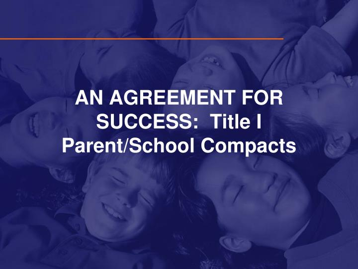 AN AGREEMENT FOR SUCCESS:  Title I Parent/School Compacts