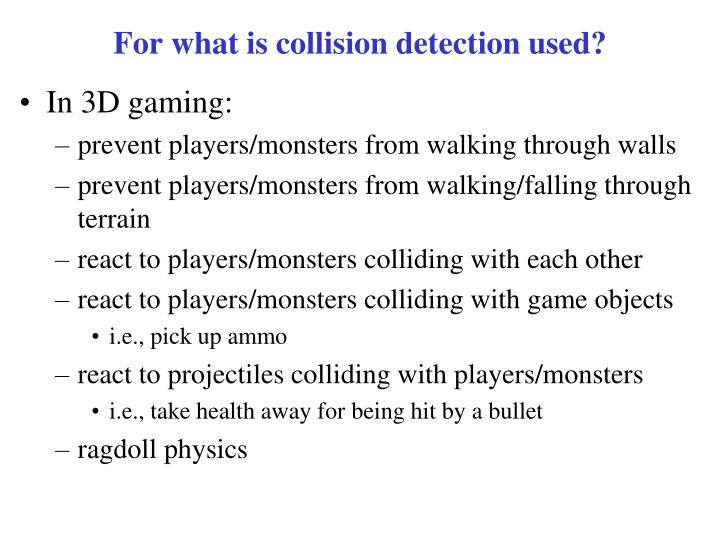 For what is collision detection used?