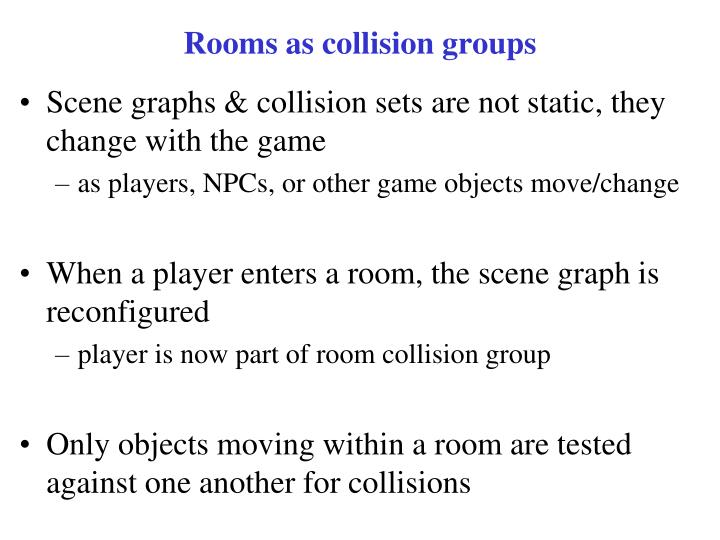 Rooms as collision groups