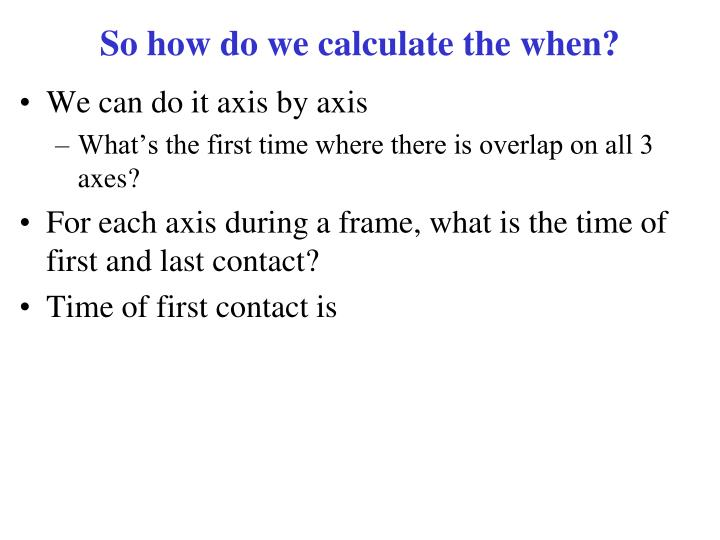 So how do we calculate the when?