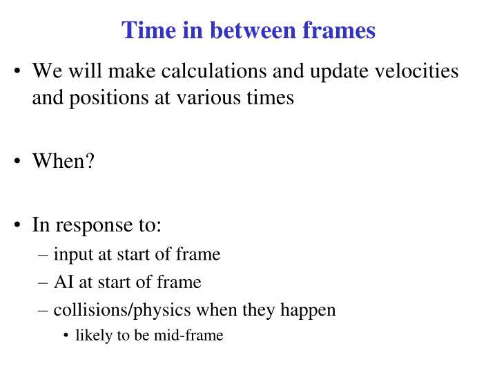 Time in between frames