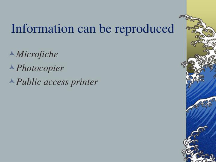 Information can be reproduced