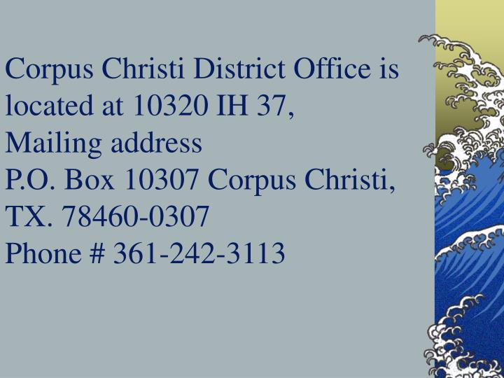 Corpus Christi District Office is located at 10320 IH 37,