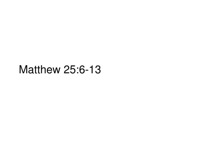 Matthew 25:6-13