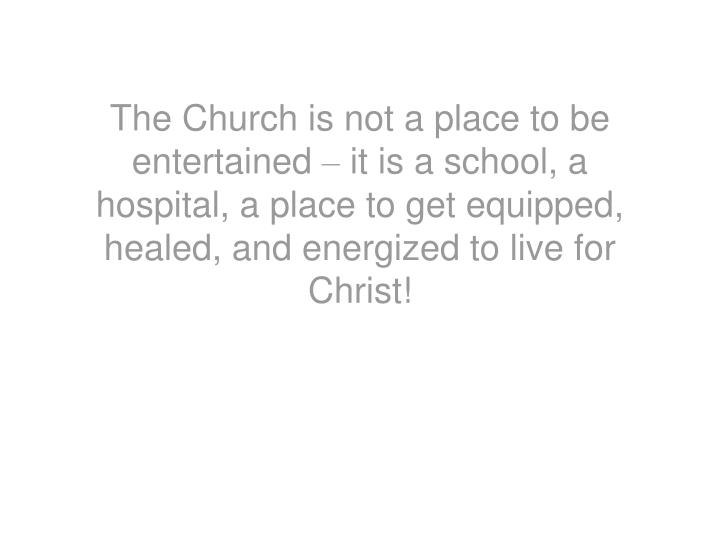 The Church is not a place to be entertained
