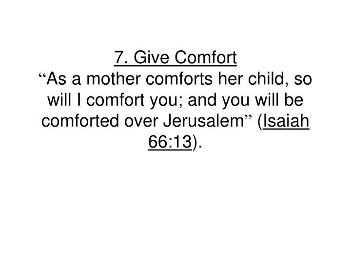 7. Give Comfort
