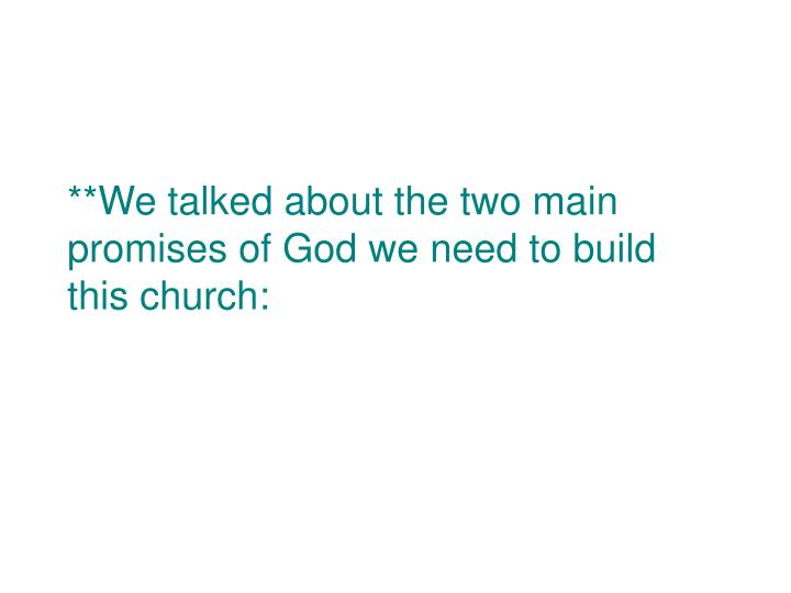 **We talked about the two main promises of God we need to build this church: