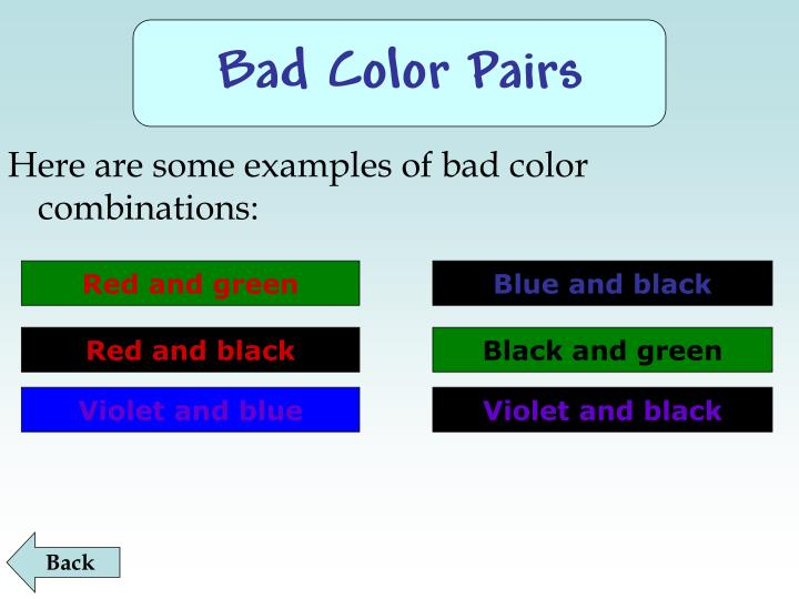 Here are some examples of bad color combinations: