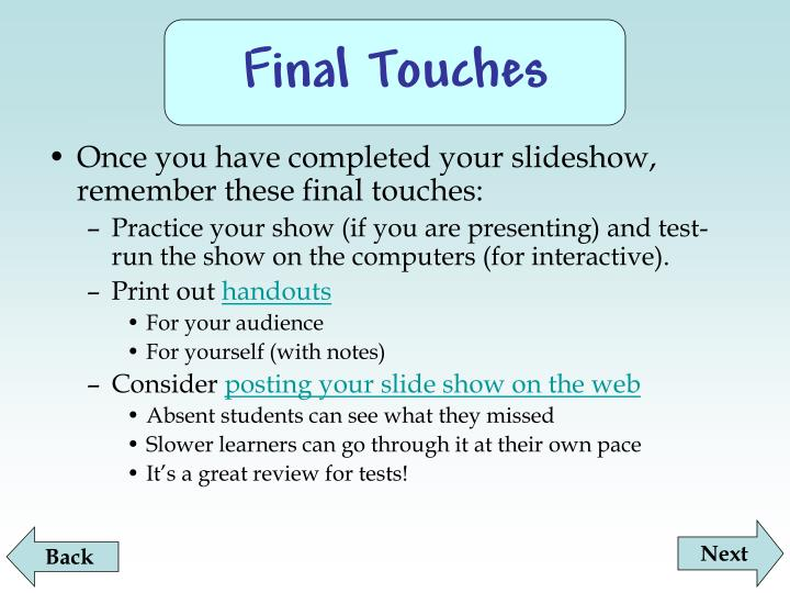 Once you have completed your slideshow, remember these final touches: