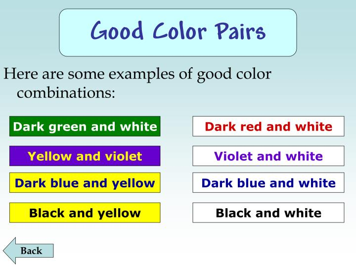 Here are some examples of good color combinations: