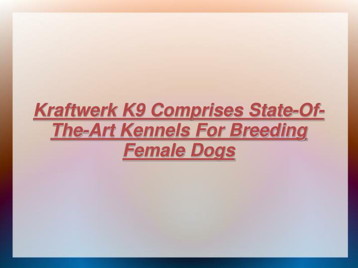Kraftwerk K9 Comprises State-Of-The-Art Kennels For Breeding Female Dogs